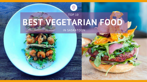 Top 10 Best Vegetarian Food in Saskatoon