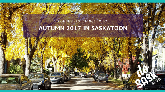 Autumn in Saskatoon 2017: 7 of the Best Things to Do