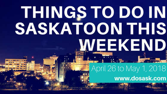 Apr 26 to May 2 Things to do in Saskatoon