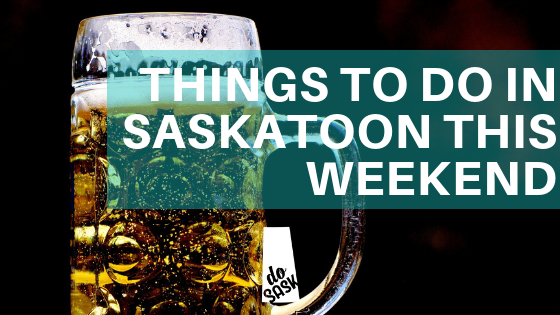 October 12 to 14, 2018 Things to do in Saskatoon