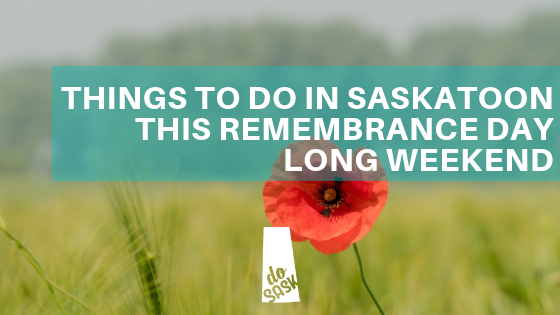 Things to do in Saskatoon Remembrance Day Long Weekend 2018